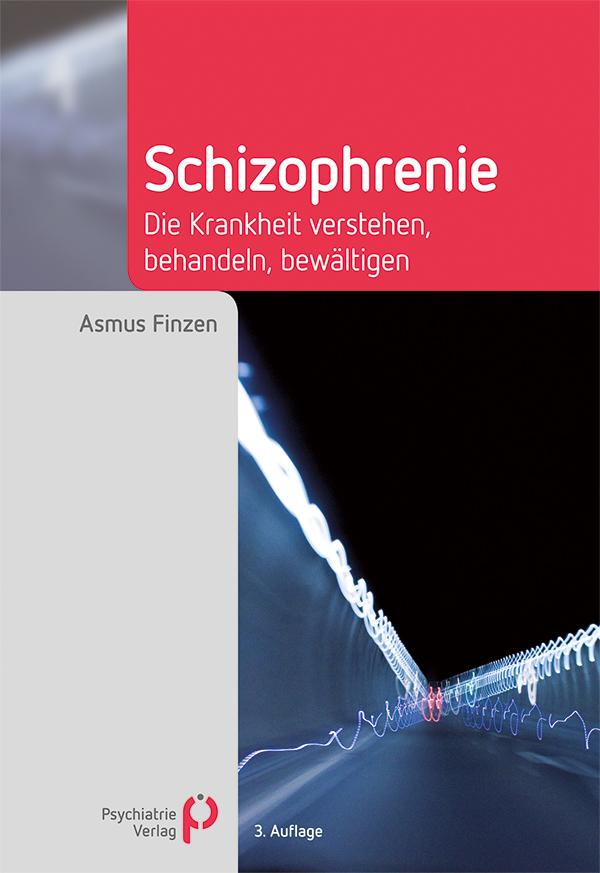 Schizophrenie – Die Krankheit verstehen, behandeln, bewältigen